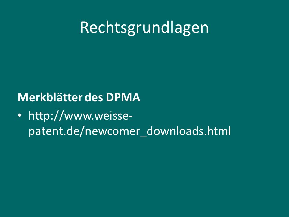 Rechtsgrundlagen Merkblätter des DPMA http://www.weisse- patent.de/newcomer_downloads.html