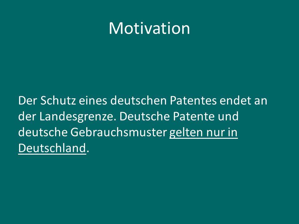 Motivation Der Schutz eines deutschen Patentes endet an der Landesgrenze. Deutsche Patente und deutsche Gebrauchsmuster gelten nur in Deutschland.