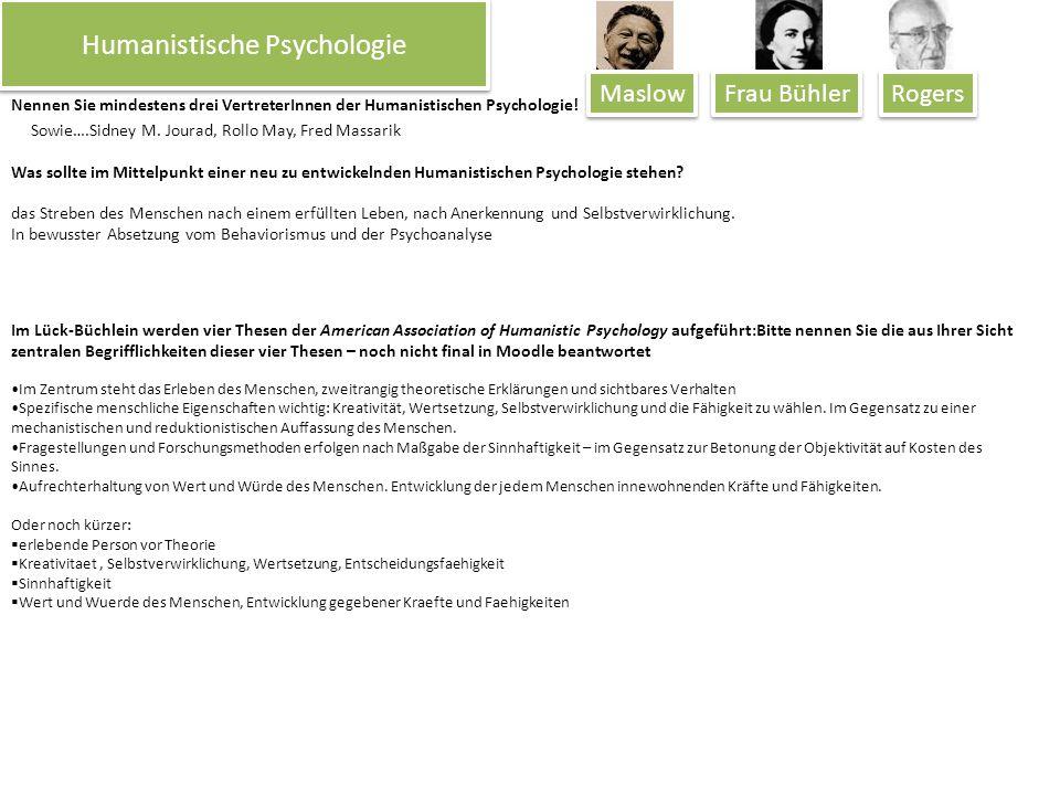 Humanistische Psychologie Sowie….Sidney M. Jourad, Rollo May, Fred Massarik Nennen Sie mindestens drei VertreterInnen der Humanistischen Psychologie!