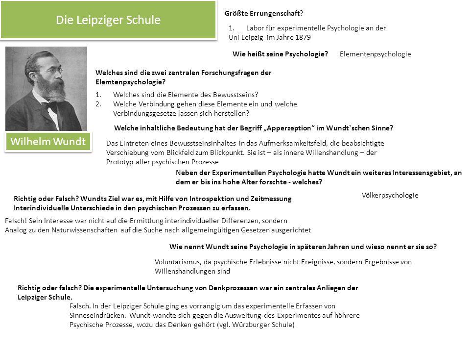 Die Leipziger Schule Wilhelm Wundt Größte Errungenschaft? 1.Labor für experimentelle Psychologie an der Uni Leipzig im Jahre 1879 Wie heißt seine Psyc