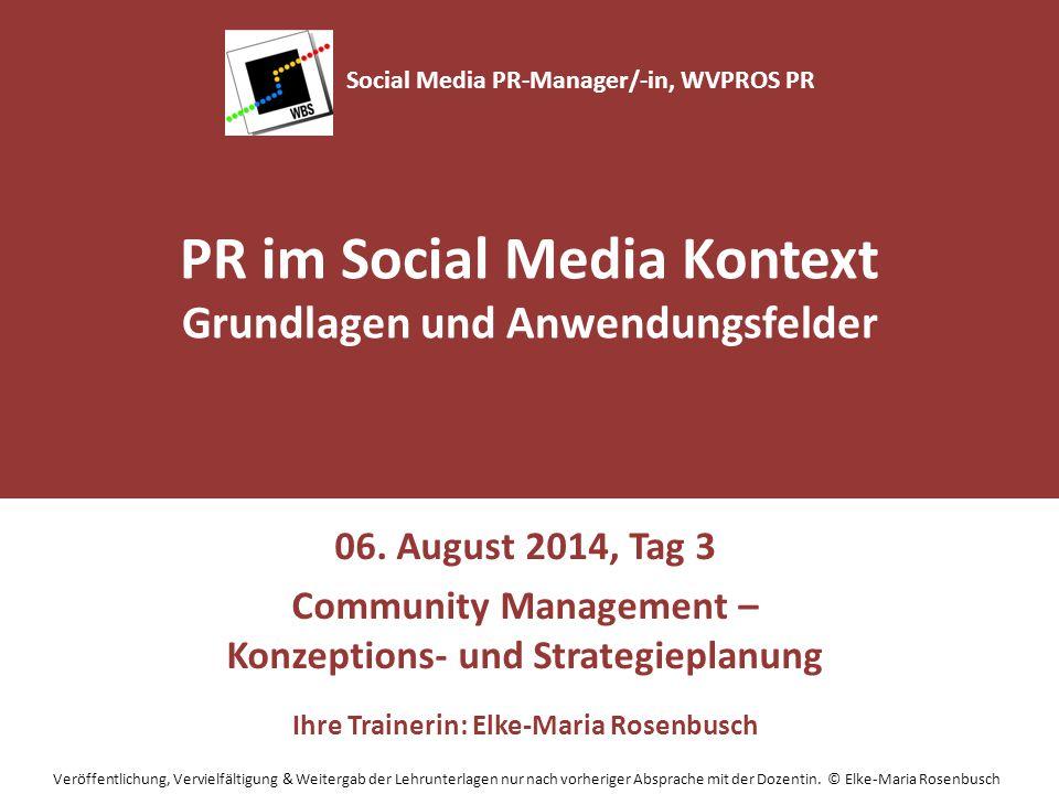 PR im Social Media Kontext Grundlagen und Anwendungsfelder 06. August 2014, Tag 3 Community Management – Konzeptions- und Strategieplanung Ihre Traine