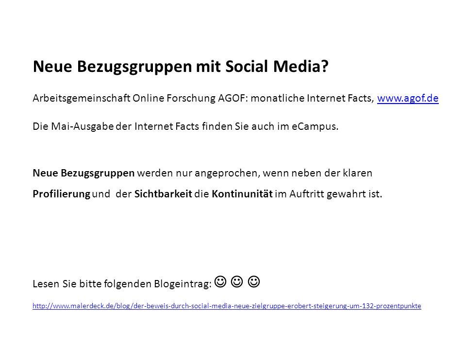 Neue Bezugsgruppen mit Social Media? Arbeitsgemeinschaft Online Forschung AGOF: monatliche Internet Facts, www.agof.dewww.agof.de Die Mai-Ausgabe der
