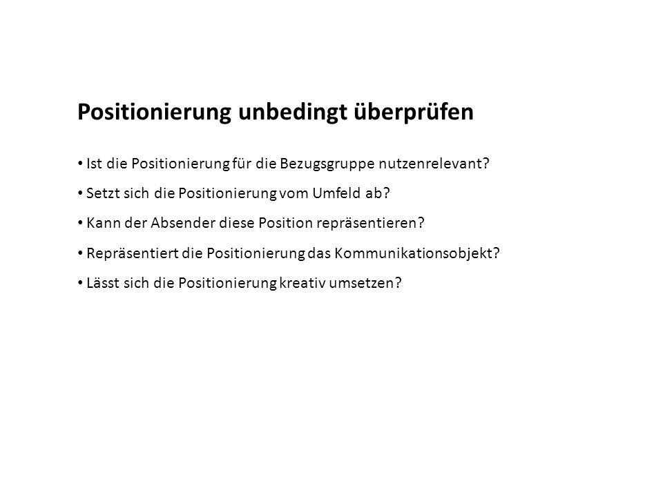 Positionierung unbedingt überprüfen Ist die Positionierung für die Bezugsgruppe nutzenrelevant? Setzt sich die Positionierung vom Umfeld ab? Kann der