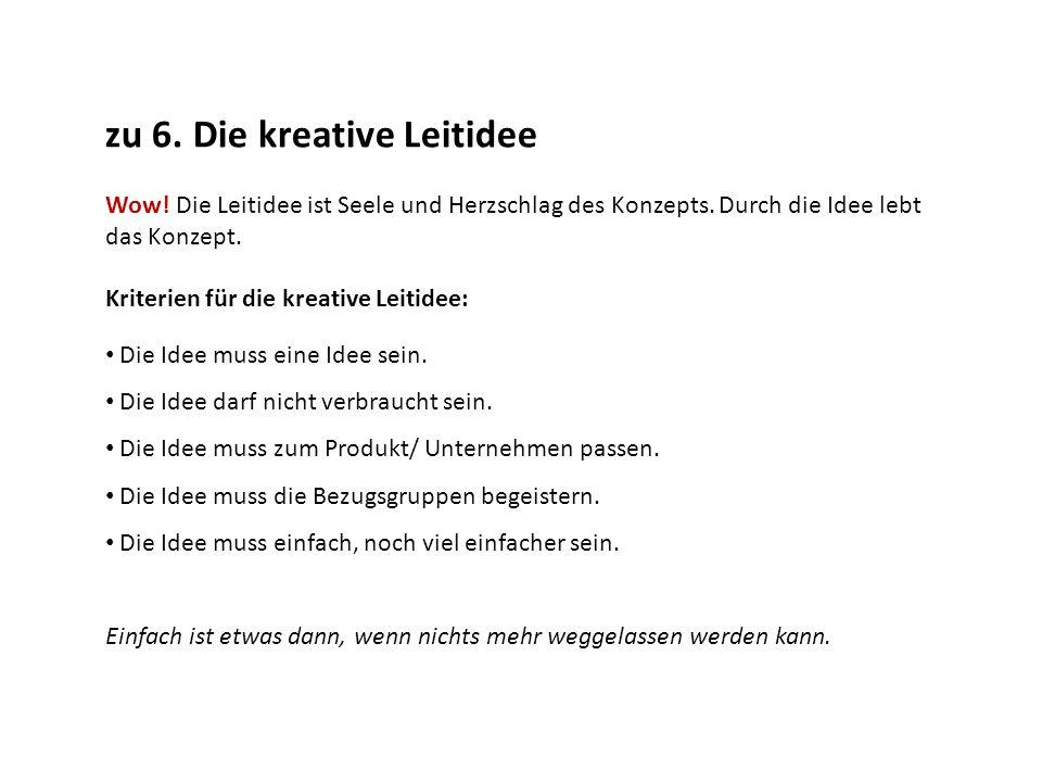 zu 6. Die kreative Leitidee Wow! Die Leitidee ist Seele und Herzschlag des Konzepts. Durch die Idee lebt das Konzept. Kriterien für die kreative Leiti