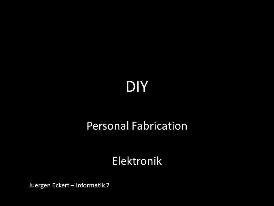 DIY Personal Fabrication Elektronik Juergen Eckert – Informatik 7