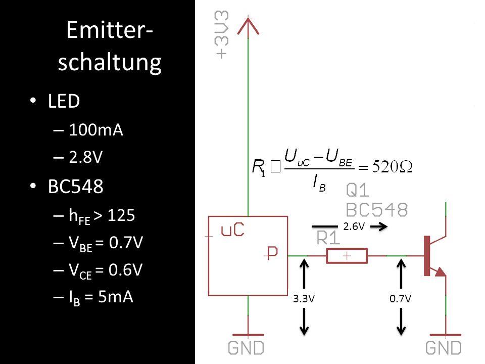 Emitter- schaltung LED – 100mA – 2.8V BC548 – h FE > 125 – V BE = 0.7V – V CE = 0.6V – I B = 5mA 0.7V3.3V 2.6V