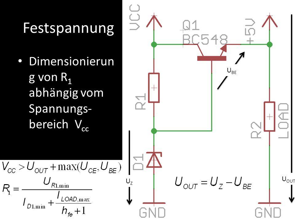 Festspannung Dimensionierun g von R 1 abhängig vom Spannungs- bereich V cc U BE UZUZ U OUT