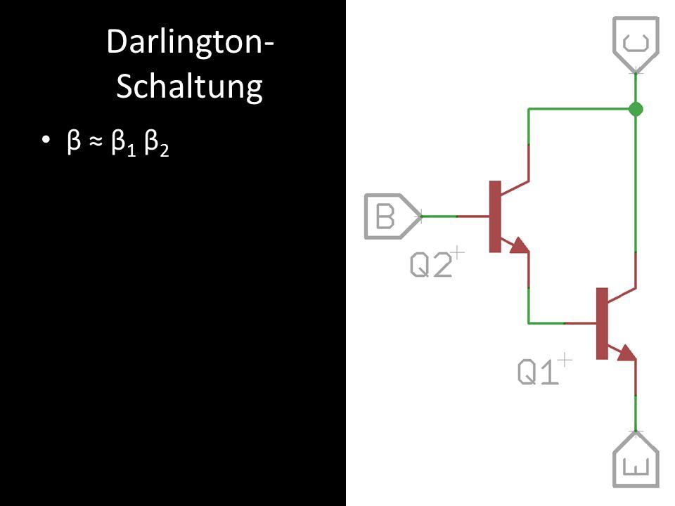 Darlington- Schaltung β ≈ β 1 β 2