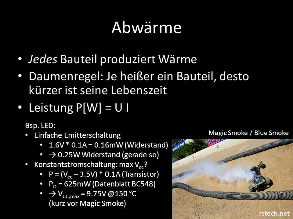 Abwärme Jedes Bauteil produziert Wärme Daumenregel: Je heißer ein Bauteil, desto kürzer ist seine Lebenszeit Leistung P[W] = U I rctech.net Magic Smok