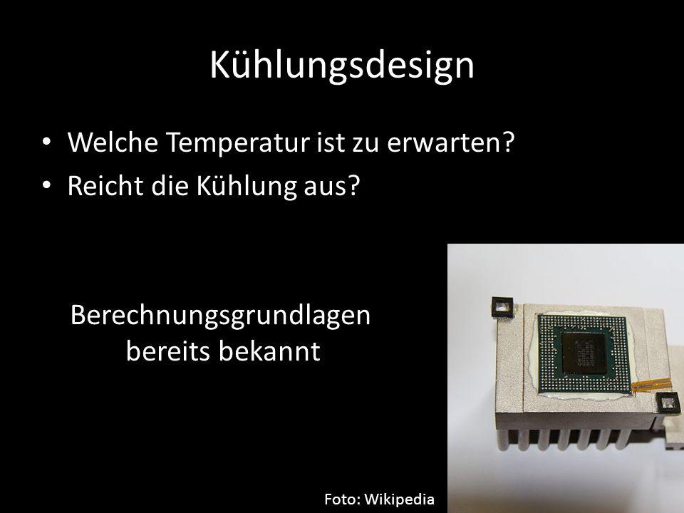 Kühlungsdesign Welche Temperatur ist zu erwarten? Reicht die Kühlung aus? Foto: Wikipedia Berechnungsgrundlagen bereits bekannt