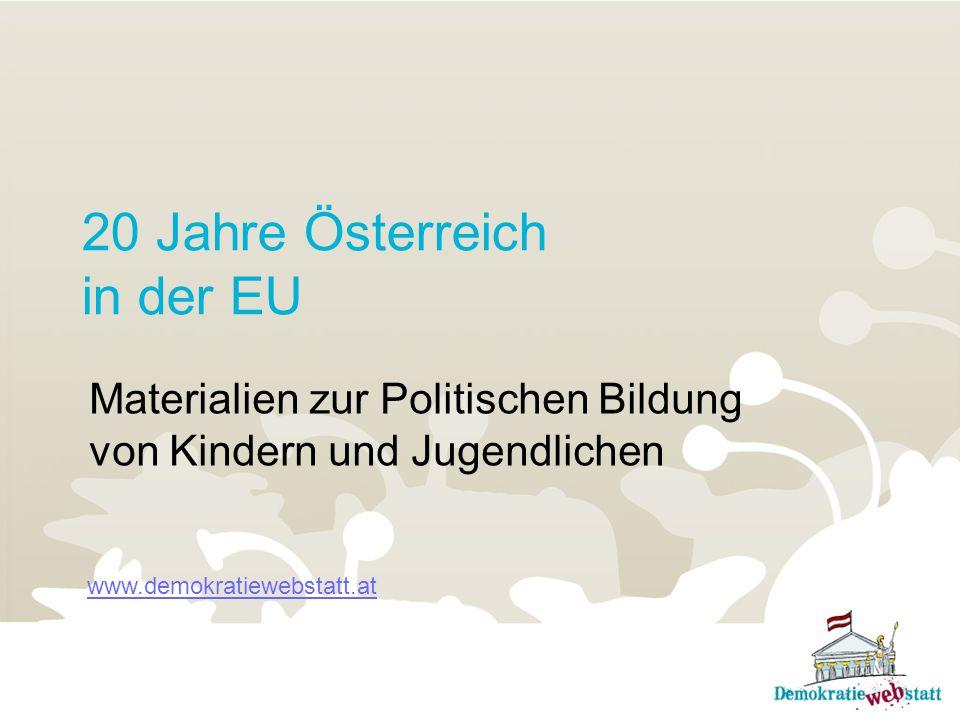 20 Jahre Österreich in der EU Materialien zur Politischen Bildung von Kindern und Jugendlichen www.demokratiewebstatt.at