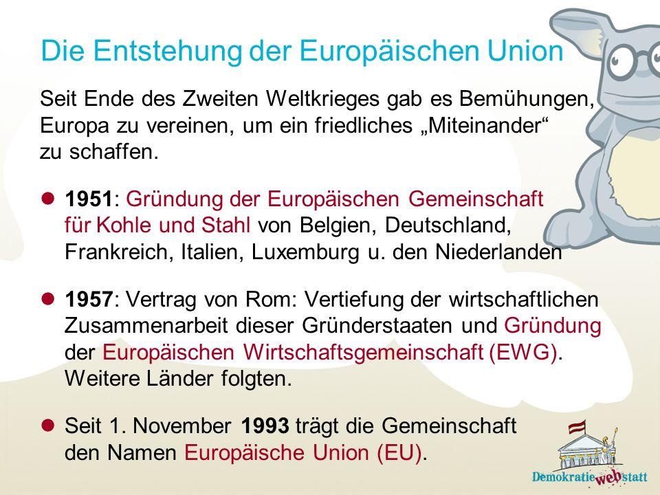 """Die Entstehung der Europäischen Union Seit Ende des Zweiten Weltkrieges gab es Bemühungen, Europa zu vereinen, um ein friedliches """"Miteinander"""" zu sch"""
