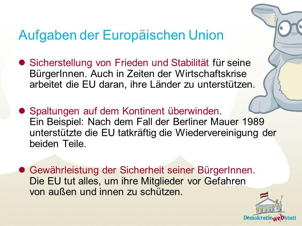Aufgaben der Europäischen Union Sicherstellung von Frieden und Stabilität für seine BürgerInnen. Auch in Zeiten der Wirtschaftskrise arbeitet die EU d