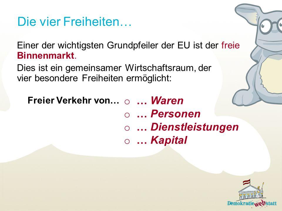 Die vier Freiheiten… Einer der wichtigsten Grundpfeiler der EU ist der freie Binnenmarkt. Dies ist ein gemeinsamer Wirtschaftsraum, der vier besondere