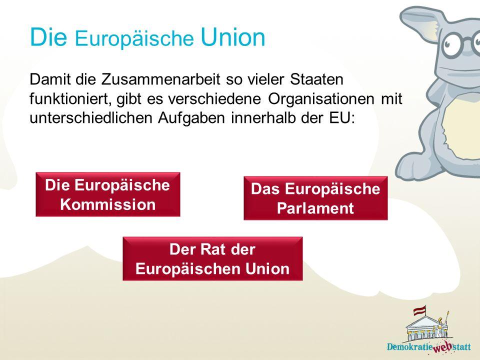 Die Europäische Union Damit die Zusammenarbeit so vieler Staaten funktioniert, gibt es verschiedene Organisationen mit unterschiedlichen Aufgaben inne