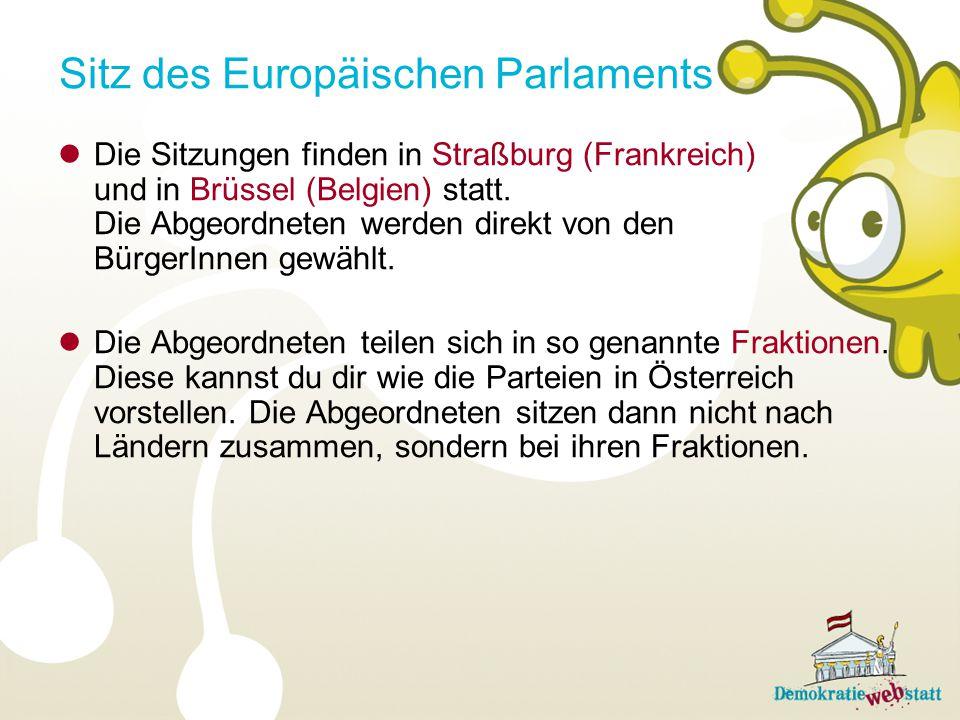 Sitz des Europäischen Parlaments Die Sitzungen finden in Straßburg (Frankreich) und in Brüssel (Belgien) statt. Die Abgeordneten werden direkt von den