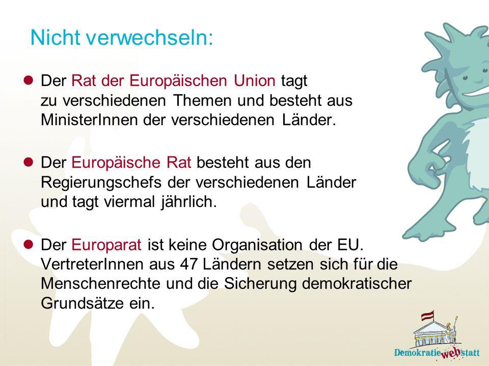 Nicht verwechseln: Der Rat der Europäischen Union tagt zu verschiedenen Themen und besteht aus MinisterInnen der verschiedenen Länder. Der Europäische