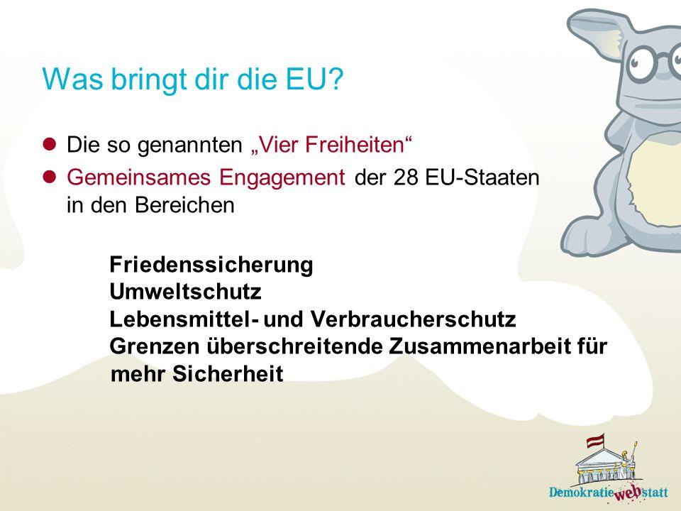 """Was bringt dir die EU? Die so genannten """"Vier Freiheiten"""" Gemeinsames Engagement der 28 EU-Staaten in den Bereichen Friedenssicherung Umweltschutz Leb"""