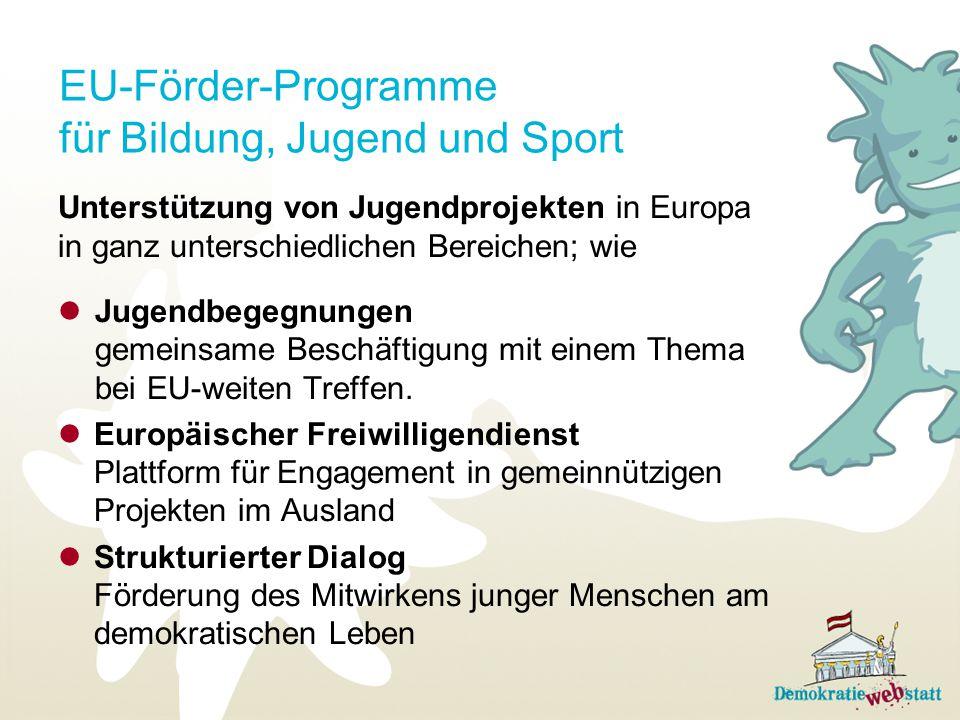 EU-Förder-Programme für Bildung, Jugend und Sport Unterstützung von Jugendprojekten in Europa in ganz unterschiedlichen Bereichen; wie Jugendbegegnung