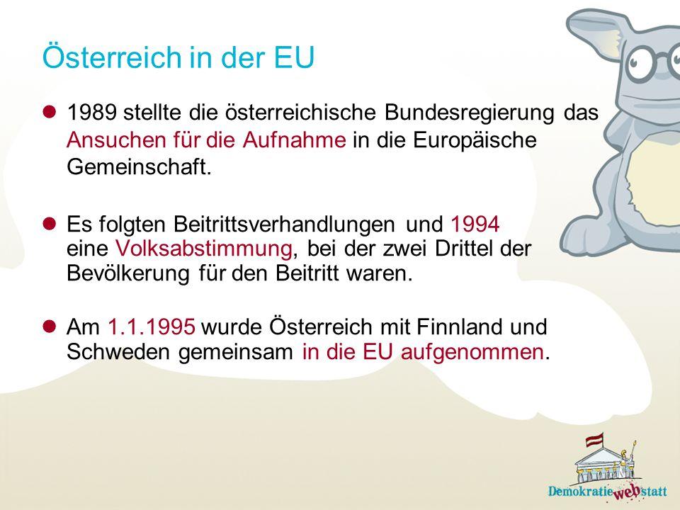 Österreich in der EU 1989 stellte die österreichische Bundesregierung das Ansuchen für die Aufnahme in die Europäische Gemeinschaft. Es folgten Beitri