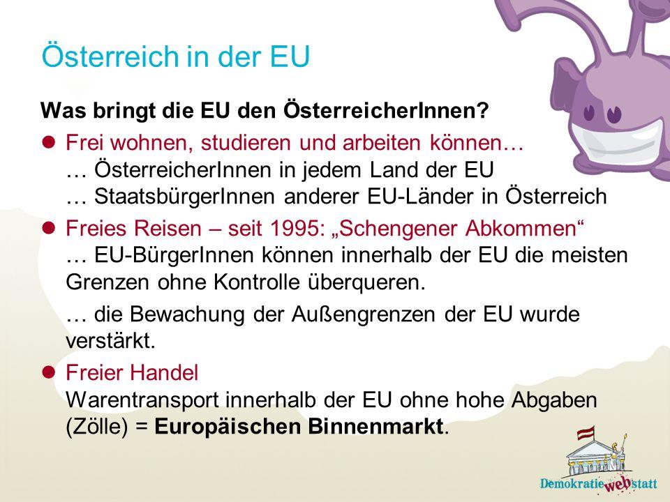 Österreich in der EU Was bringt die EU den ÖsterreicherInnen? Frei wohnen, studieren und arbeiten können… … ÖsterreicherInnen in jedem Land der EU … S