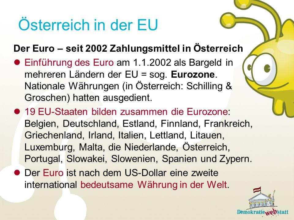 Österreich in der EU Der Euro – seit 2002 Zahlungsmittel in Österreich Einführung des Euro am 1.1.2002 als Bargeld in mehreren Ländern der EU = sog. E