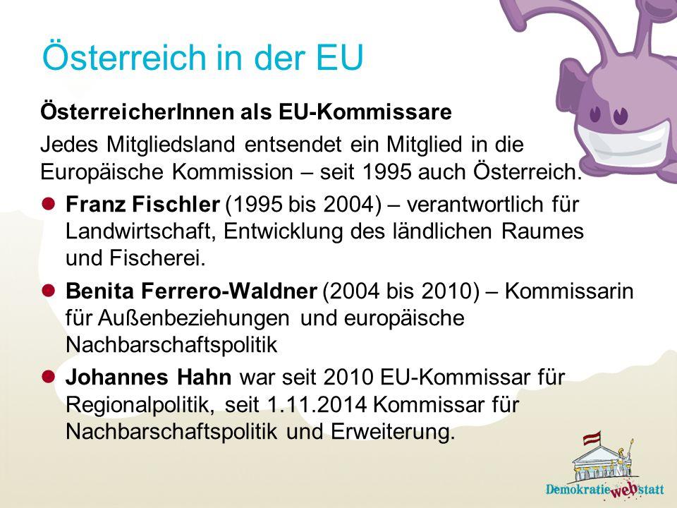 Österreich in der EU ÖsterreicherInnen als EU-Kommissare Jedes Mitgliedsland entsendet ein Mitglied in die Europäische Kommission – seit 1995 auch Öst