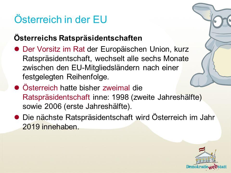 Österreich in der EU Österreichs Ratspräsidentschaften Der Vorsitz im Rat der Europäischen Union, kurz Ratspräsidentschaft, wechselt alle sechs Monate