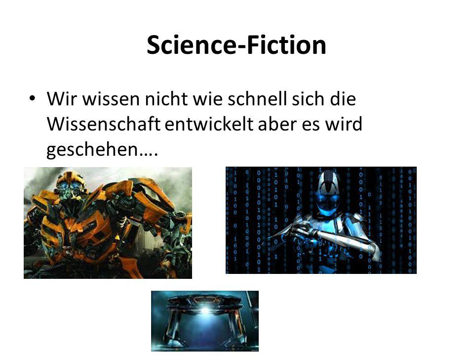 Science-Fiction Wir wissen nicht wie schnell sich die Wissenschaft entwickelt aber es wird geschehen….