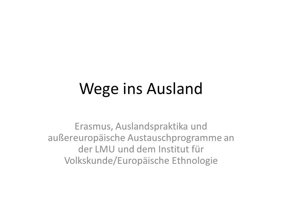 Wege ins Ausland Erasmus, Auslandspraktika und außereuropäische Austauschprogramme an der LMU und dem Institut für Volkskunde/Europäische Ethnologie
