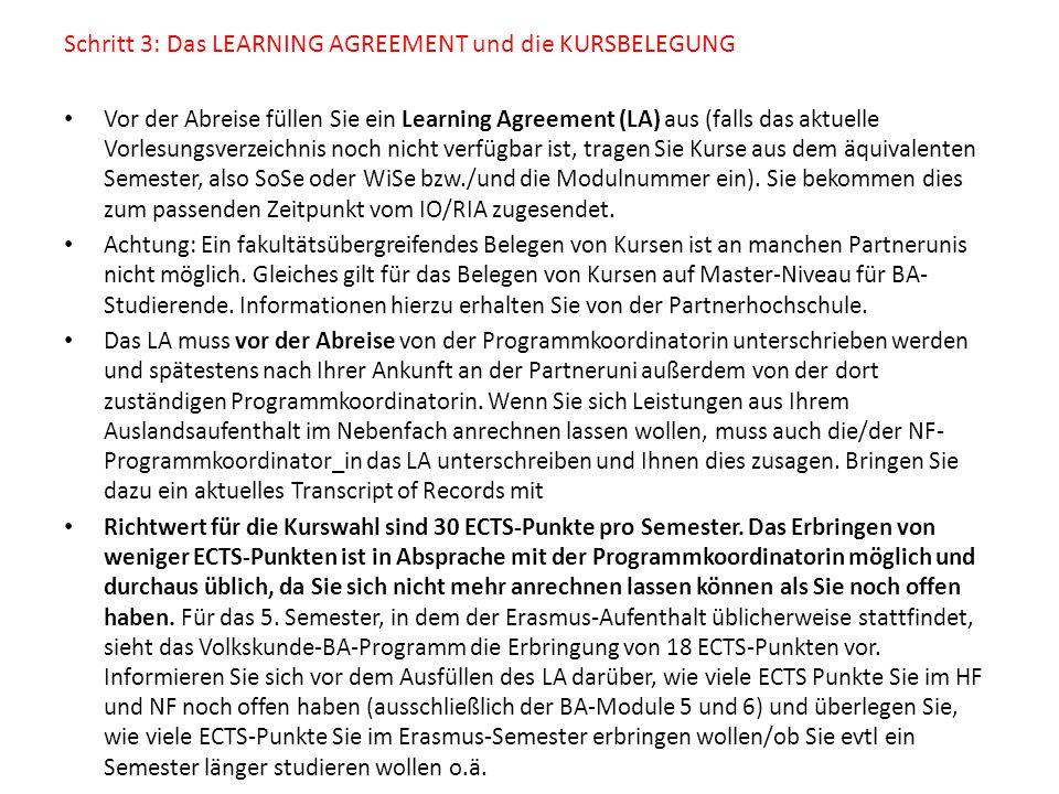 Schritt 3: Das LEARNING AGREEMENT und die KURSBELEGUNG Vor der Abreise füllen Sie ein Learning Agreement (LA) aus (falls das aktuelle Vorlesungsverzei