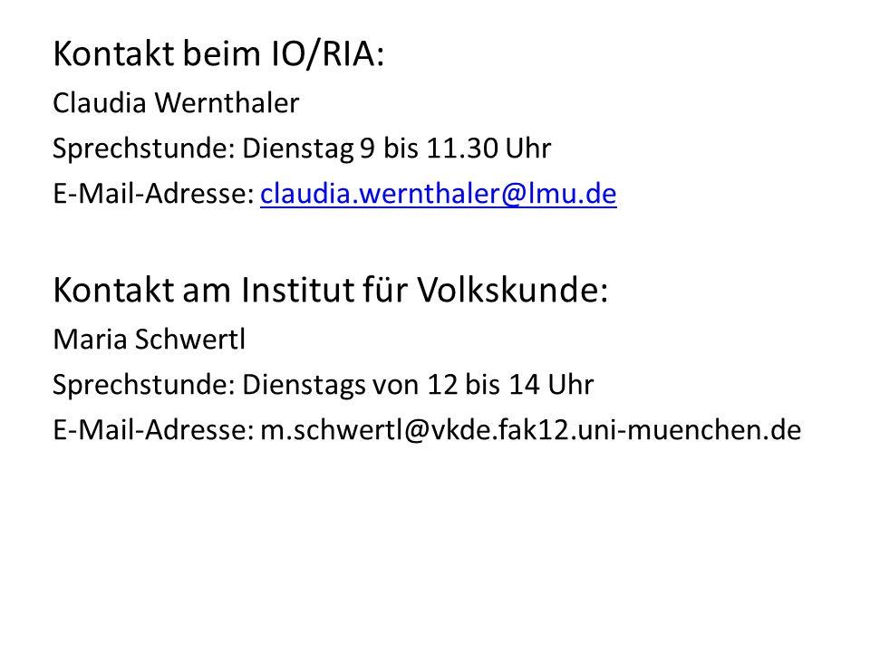 Kontakt beim IO/RIA: Claudia Wernthaler Sprechstunde: Dienstag 9 bis 11.30 Uhr E-Mail-Adresse: claudia.wernthaler@lmu.declaudia.wernthaler@lmu.de Kont