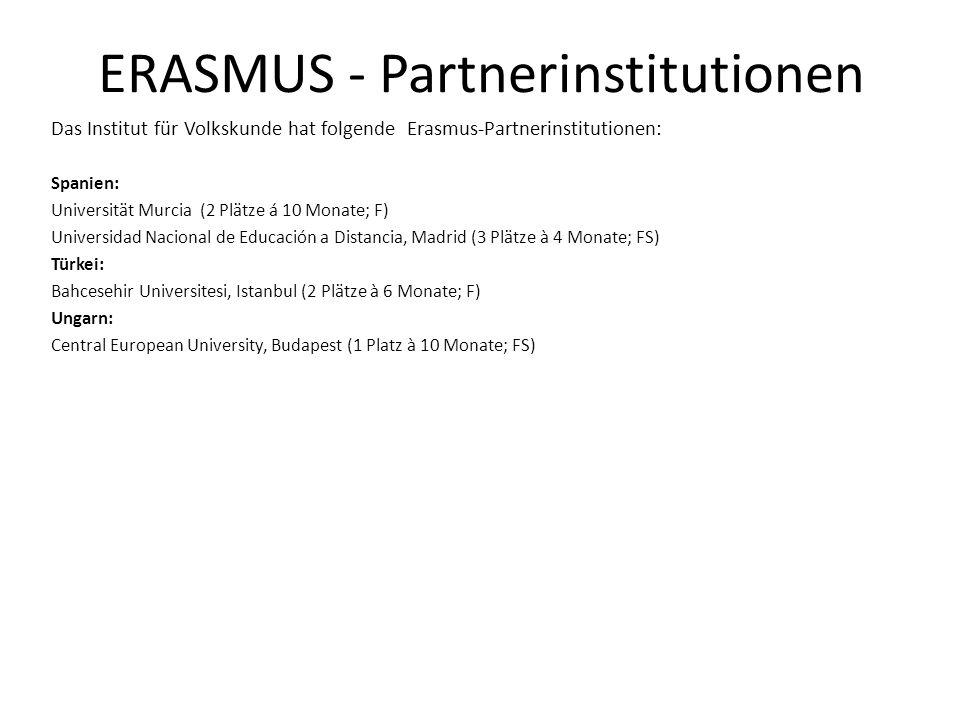ERASMUS - Partnerinstitutionen Das Institut für Volkskunde hat folgende Erasmus-Partnerinstitutionen: Spanien: Universität Murcia (2 Plätze á 10 Monat