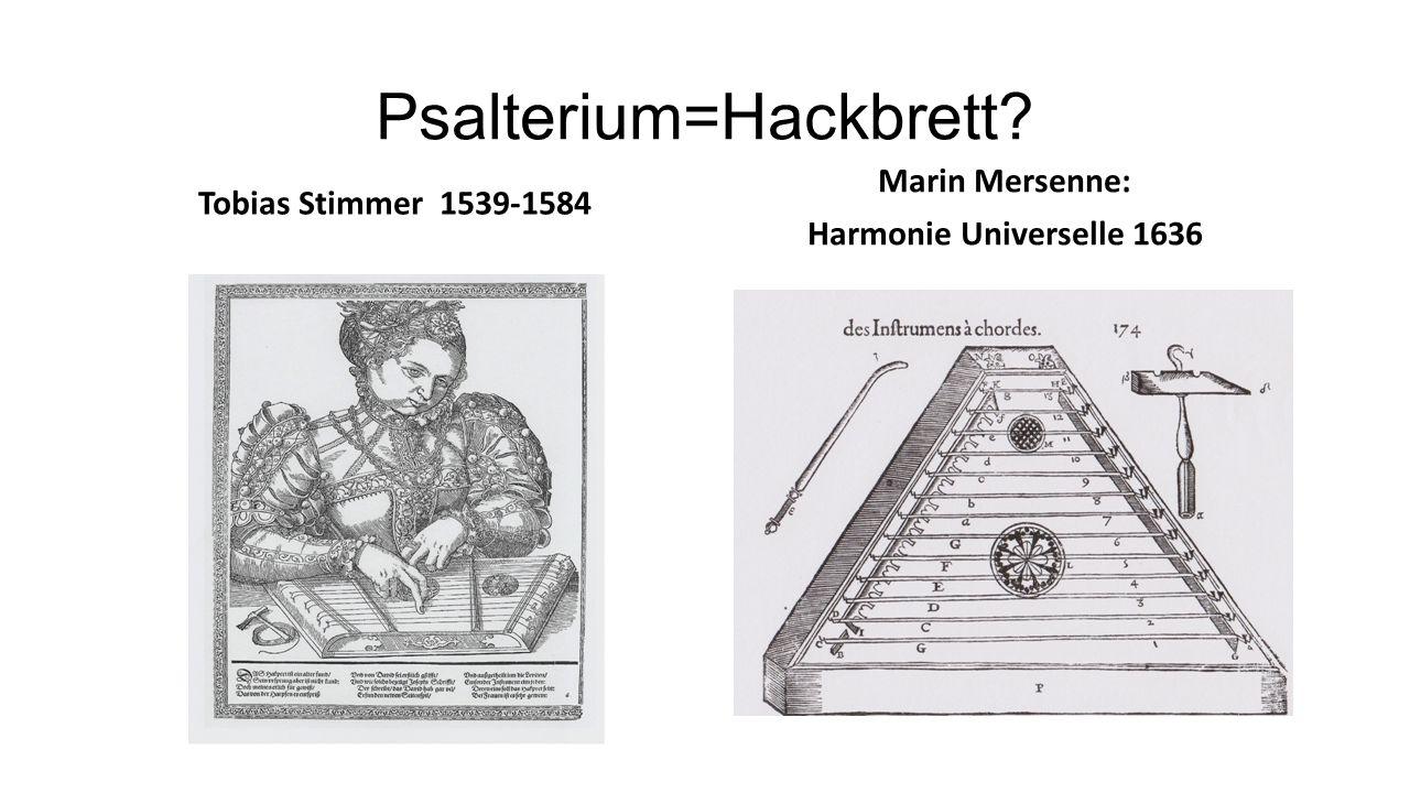 Psalterium=Hackbrett? Tobias Stimmer 1539-1584 Marin Mersenne: Harmonie Universelle 1636