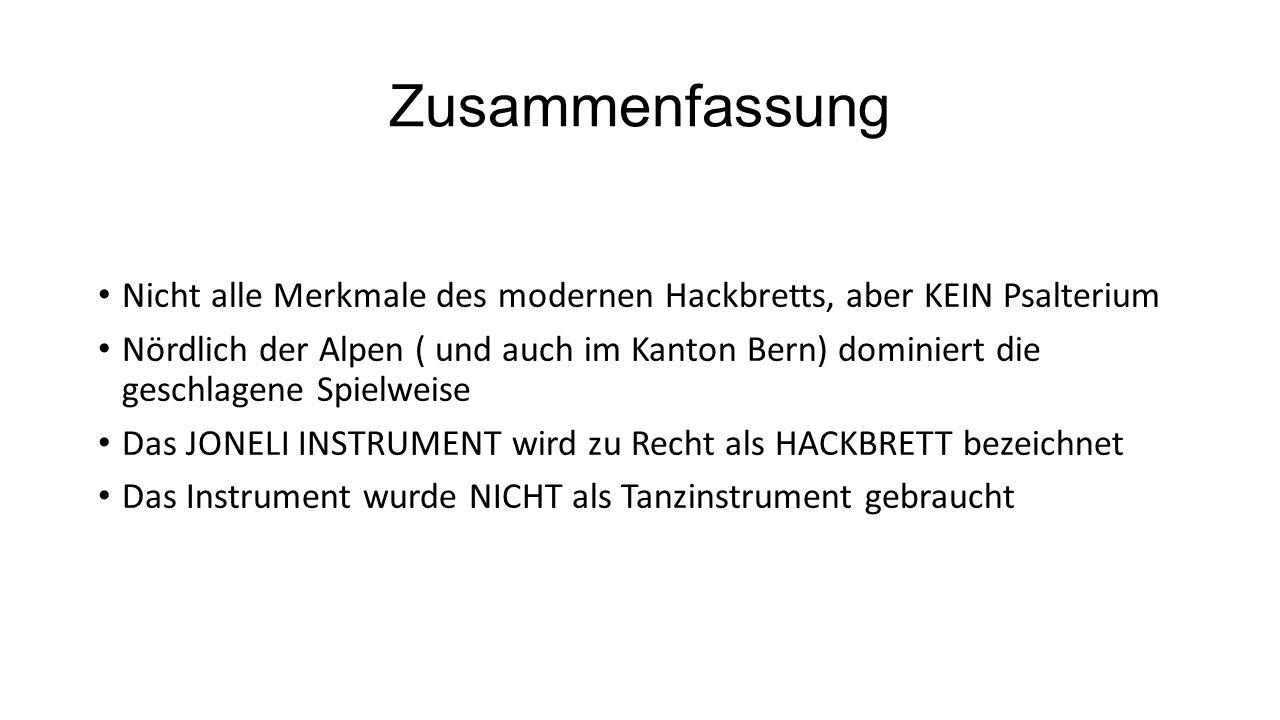 Zusammenfassung Nicht alle Merkmale des modernen Hackbretts, aber KEIN Psalterium Nördlich der Alpen ( und auch im Kanton Bern) dominiert die geschlag