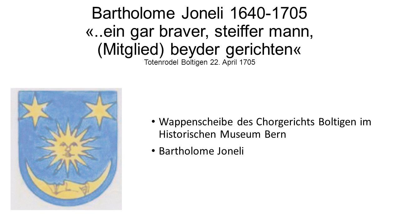 Bartholome Joneli 1640-1705 «..ein gar braver, steiffer mann, (Mitglied) beyder gerichten« Totenrodel Boltigen 22. April 1705 Wappenscheibe des Chorge