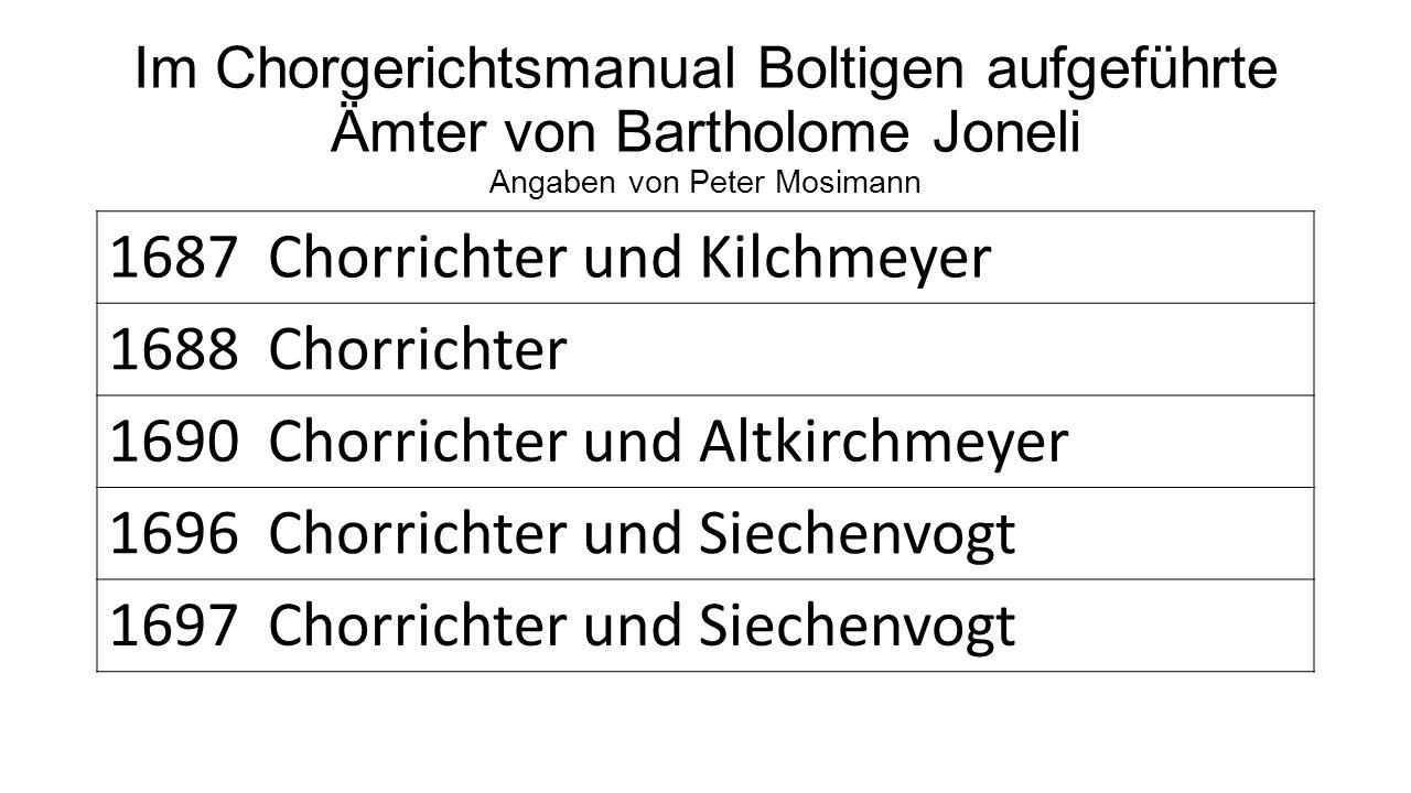 Im Chorgerichtsmanual Boltigen aufgeführte Ämter von Bartholome Joneli Angaben von Peter Mosimann 1687 Chorrichter und Kilchmeyer 1688 Chorrichter 169