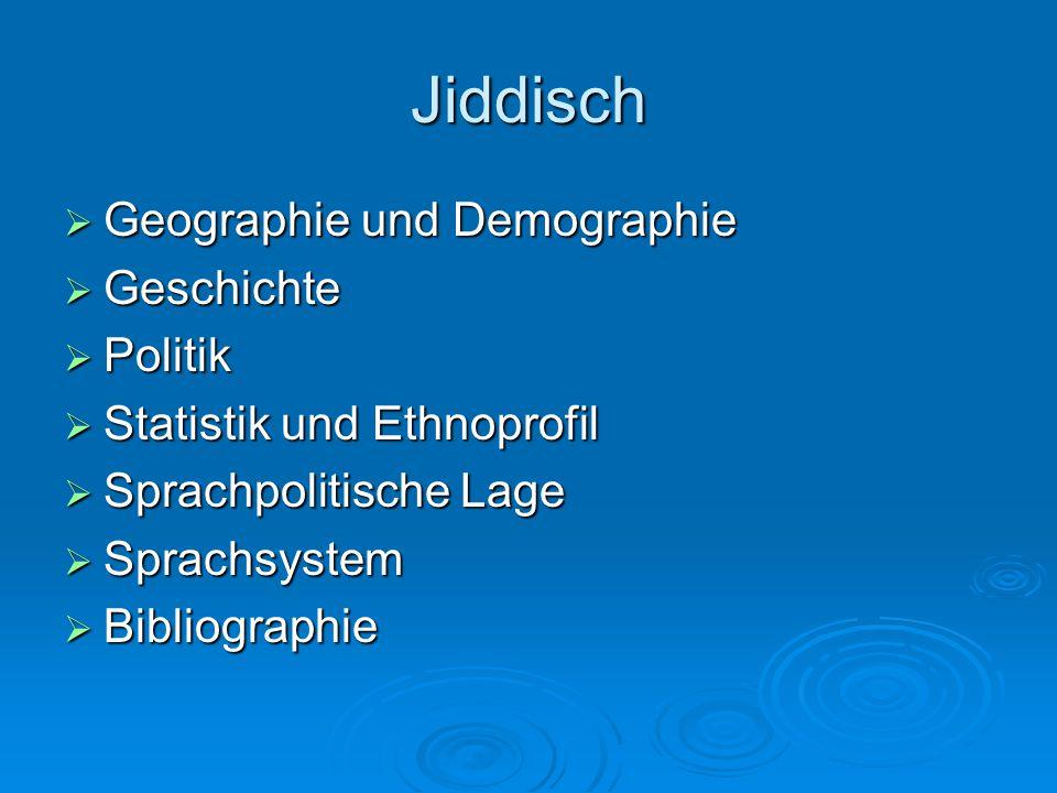 Jiddisch  Geographie und Demographie  Geschichte  Politik  Statistik und Ethnoprofil  Sprachpolitische Lage  Sprachsystem  Bibliographie