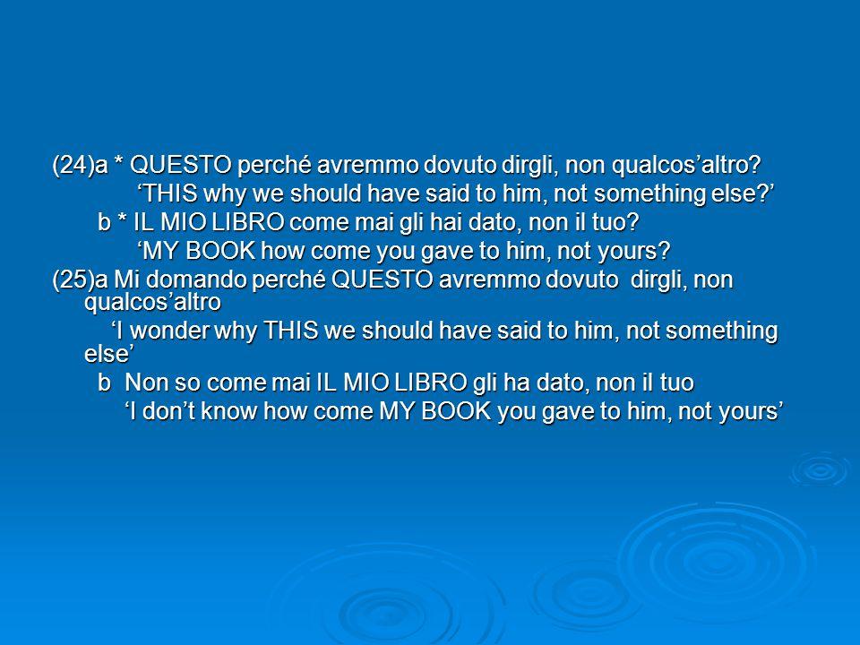 (24)a * QUESTO perché avremmo dovuto dirgli, non qualcos'altro? 'THIS why we should have said to him, not something else?' 'THIS why we should have sa