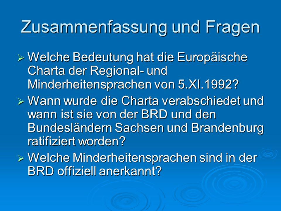 Zusammenfassung und Fragen  Welche Bedeutung hat die Europäische Charta der Regional- und Minderheitensprachen von 5.XI.1992?  Wann wurde die Charta
