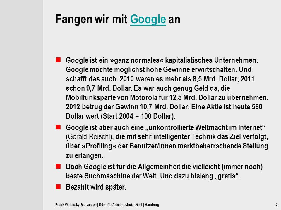 2 Fangen wir mit Google anGoogle Google ist ein » ganz normales « kapitalistisches Unternehmen. Google möchte möglichst hohe Gewinne erwirtschaften. U