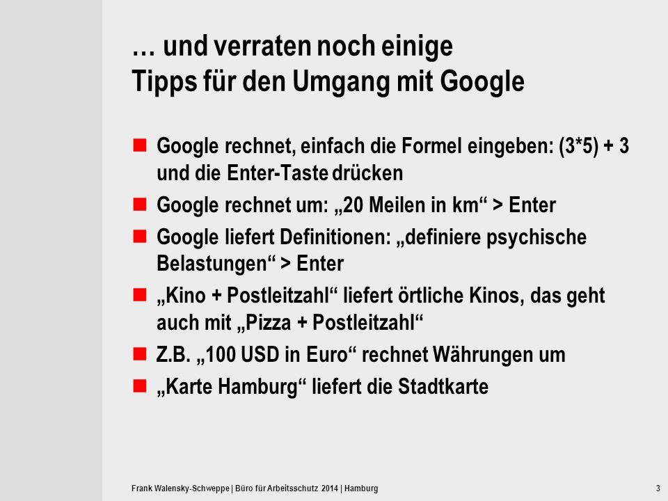 … und verraten noch einige Tipps für den Umgang mit Google Google rechnet, einfach die Formel eingeben: (3*5) + 3 und die Enter-Taste drücken Google r