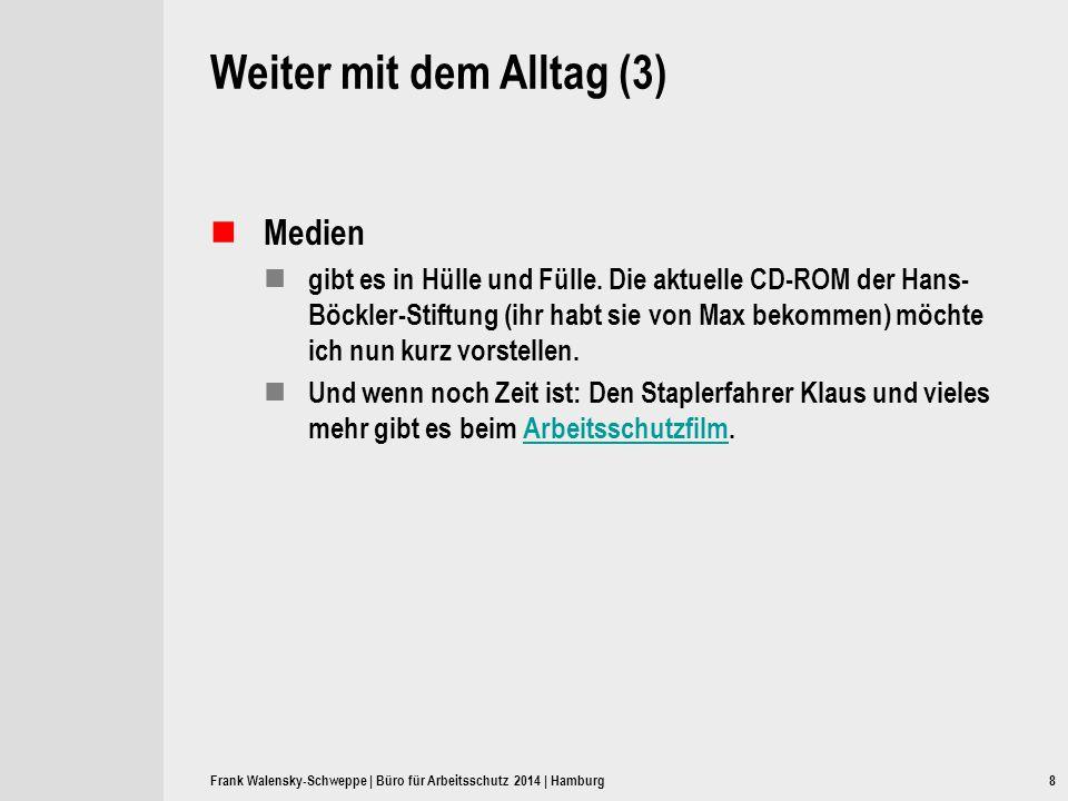 8 Weiter mit dem Alltag (3) Medien gibt es in Hülle und Fülle. Die aktuelle CD-ROM der Hans- Böckler-Stiftung (ihr habt sie von Max bekommen) möchte i