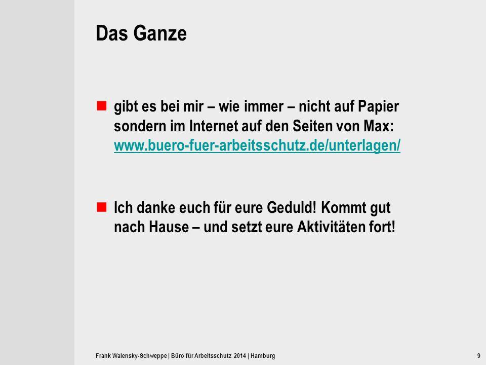 9 Das Ganze gibt es bei mir – wie immer – nicht auf Papier sondern im Internet auf den Seiten von Max: www.buero-fuer-arbeitsschutz.de/unterlagen/ www
