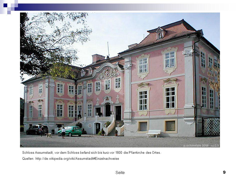 Seite9 Schloss Assumstadt, vor dem Schloss befand sich bis kurz vor 1800 die Pfarrkirche des Ortes. Quellen: http://de.wikipedia.org/wiki/Assumstadt#E