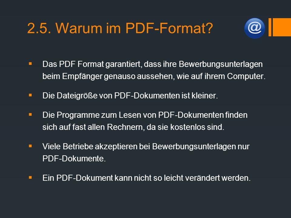 2.5. Warum im PDF-Format?  Das PDF Format garantiert, dass ihre Bewerbungsunterlagen beim Empfänger genauso aussehen, wie auf ihrem Computer.  Die D