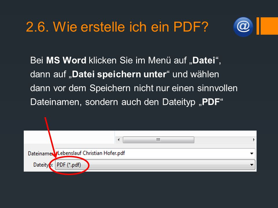 """2.6. Wie erstelle ich ein PDF? Bei MS Word klicken Sie im Menü auf """"Datei"""", dann auf """"Datei speichern unter"""" und wählen dann vor dem Speichern nicht n"""