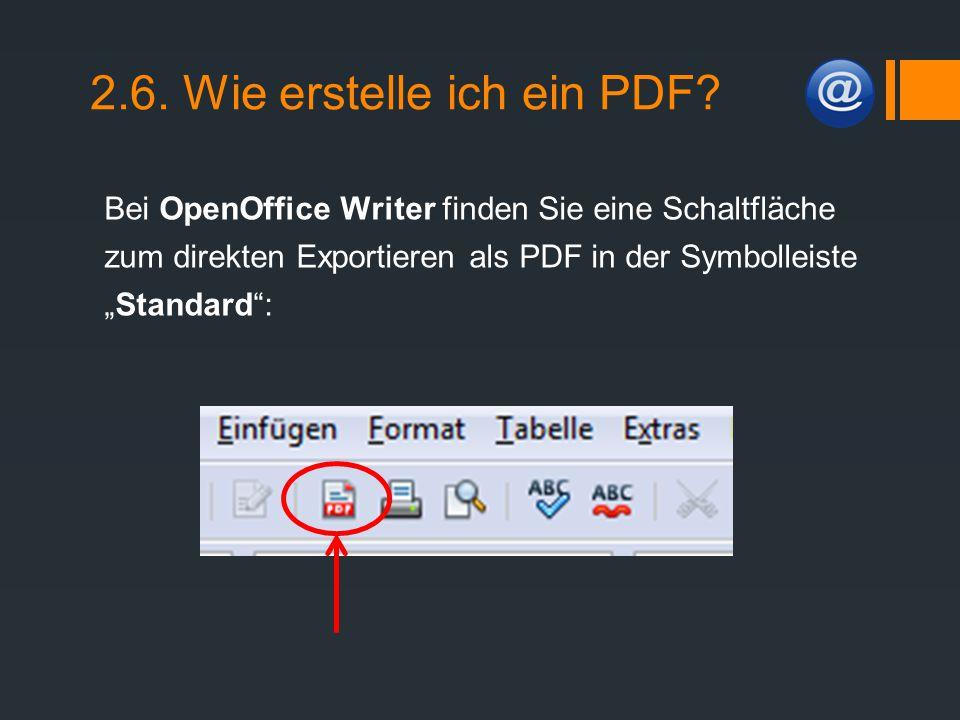 """2.6. Wie erstelle ich ein PDF? Bei OpenOffice Writer finden Sie eine Schaltfläche zum direkten Exportieren als PDF in der Symbolleiste """"Standard"""":"""