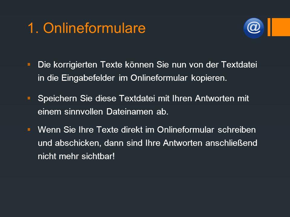1. Onlineformulare  Die korrigierten Texte können Sie nun von der Textdatei in die Eingabefelder im Onlineformular kopieren.  Speichern Sie diese Te