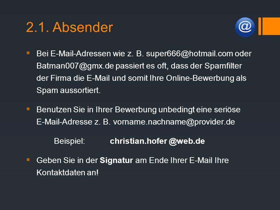 2.1. Absender  Bei E-Mail-Adressen wie z. B. super666@hotmail.com oder Batman007@gmx.de passiert es oft, dass der Spamfilter der Firma die E-Mail und